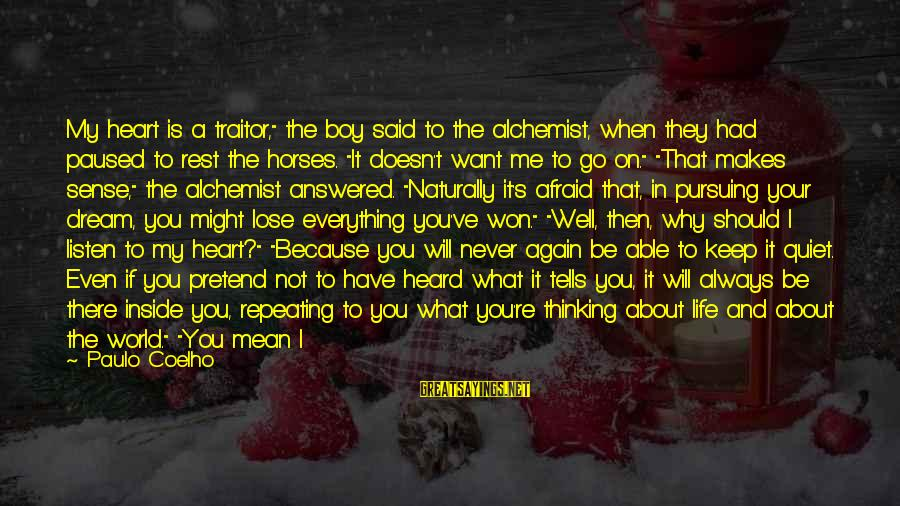 """Fear To Lose You Sayings By Paulo Coelho: My heart is a traitor,"""" the boy said to the alchemist, when they had paused"""