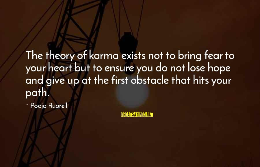 Fear To Lose You Sayings By Pooja Ruprell: The theory of karma exists not to bring fear to your heart but to ensure