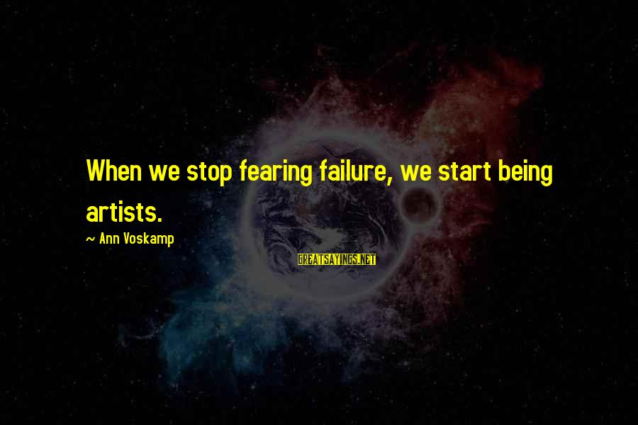 Fearing Failure Sayings By Ann Voskamp: When we stop fearing failure, we start being artists.