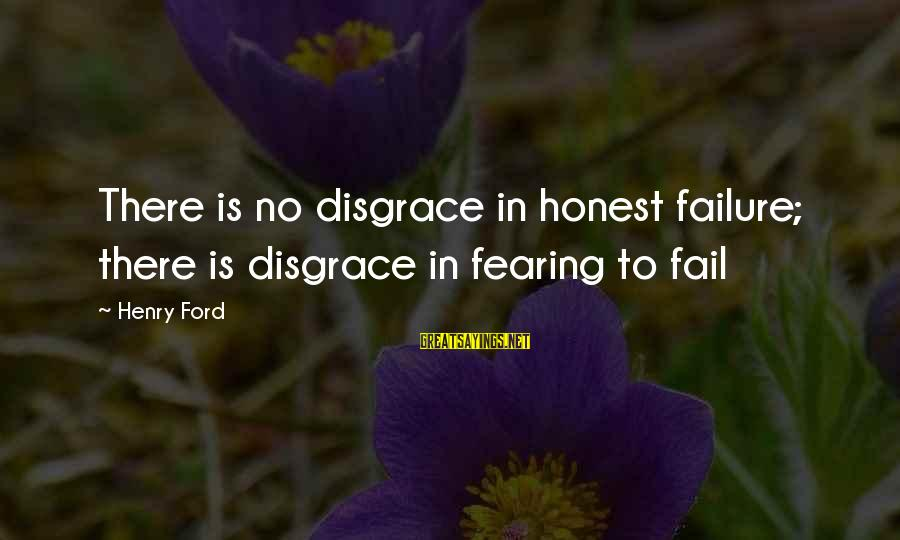 Fearing Failure Sayings By Henry Ford: There is no disgrace in honest failure; there is disgrace in fearing to fail