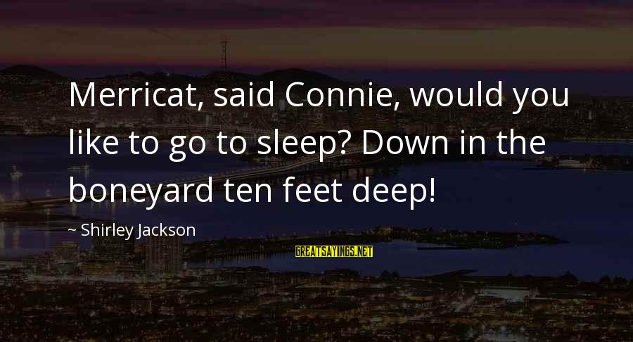 Feathers Jacqueline Woodson Sayings By Shirley Jackson: Merricat, said Connie, would you like to go to sleep? Down in the boneyard ten