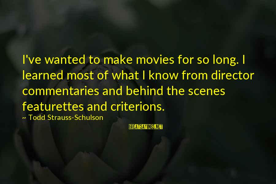 Featurettes Sayings By Todd Strauss-Schulson: I've wanted to make movies for so long. I learned most of what I know