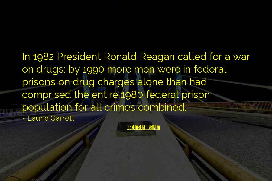 Federal Prison Sayings By Laurie Garrett: In 1982 President Ronald Reagan called for a war on drugs: by 1990 more men