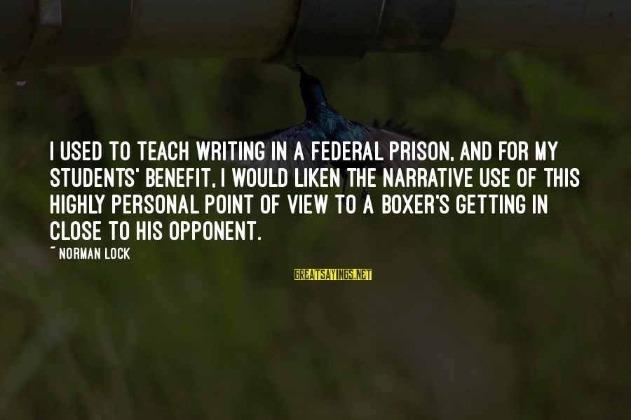 Federal Prison Sayings By Norman Lock: I used to teach writing in a federal prison, and for my students' benefit, I
