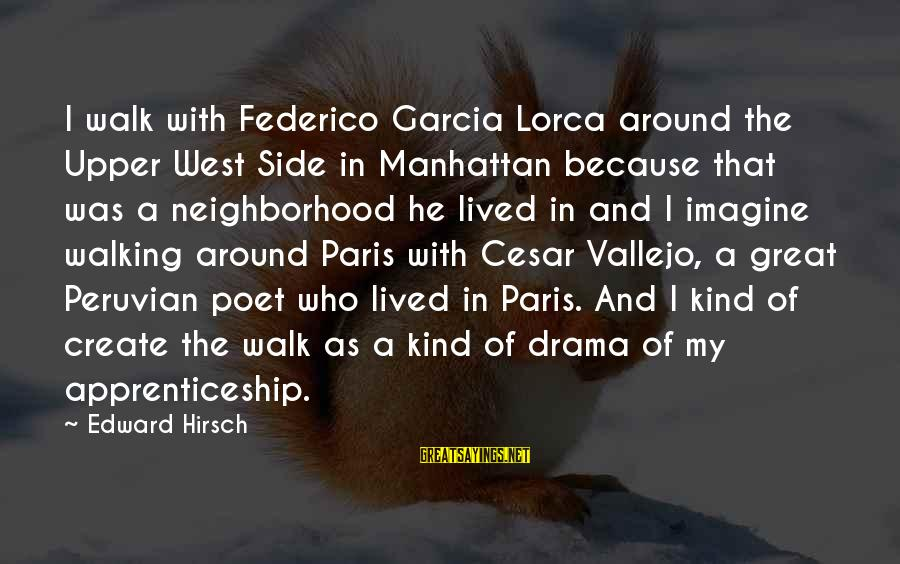 Federico Sayings By Edward Hirsch: I walk with Federico Garcia Lorca around the Upper West Side in Manhattan because that