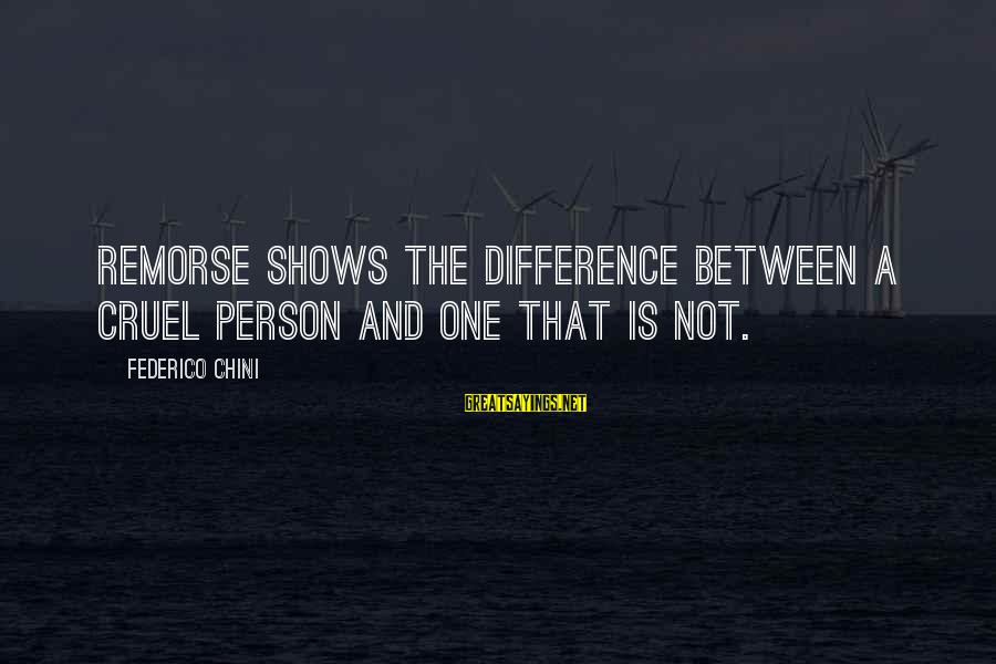 Federico Sayings By Federico Chini: Remorse shows the difference between a cruel person and one that is not.