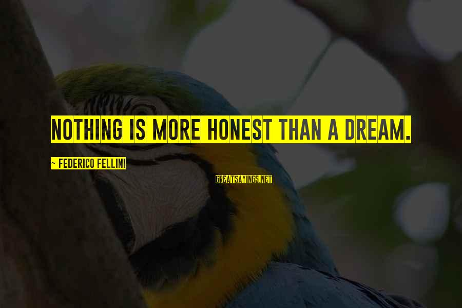 Federico Sayings By Federico Fellini: Nothing is more honest than a dream.