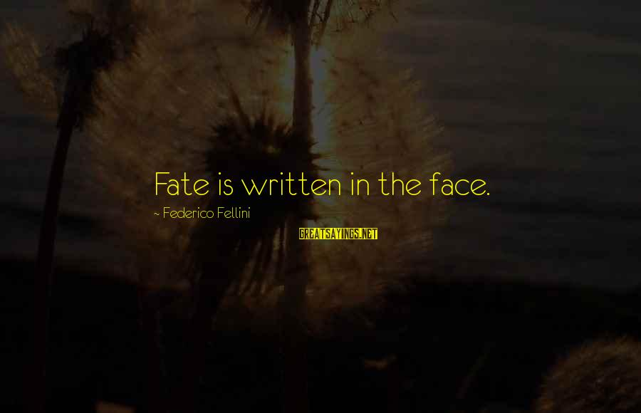 Federico Sayings By Federico Fellini: Fate is written in the face.