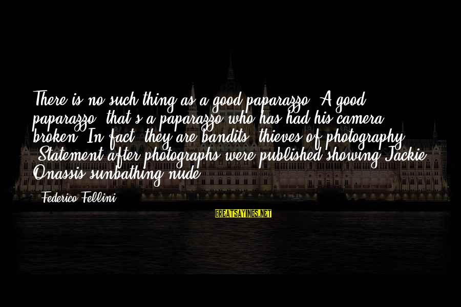 Federico Sayings By Federico Fellini: There is no such thing as a good paparazzo. A good paparazzo, that's a paparazzo