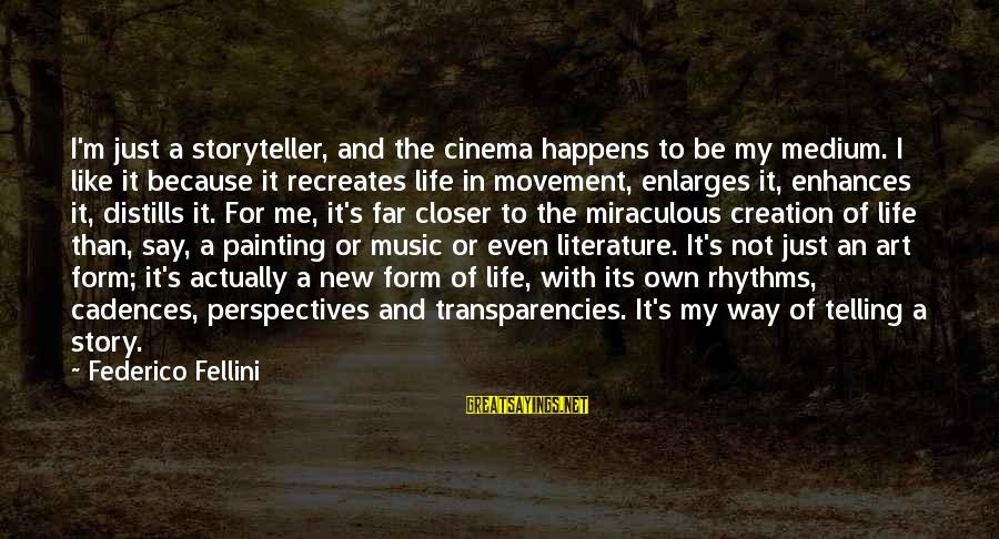 Federico Sayings By Federico Fellini: I'm just a storyteller, and the cinema happens to be my medium. I like it