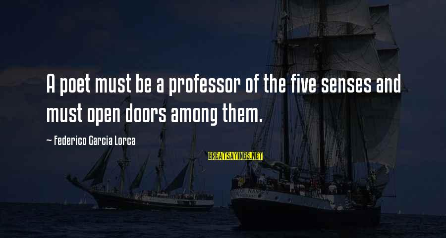 Federico Sayings By Federico Garcia Lorca: A poet must be a professor of the five senses and must open doors among