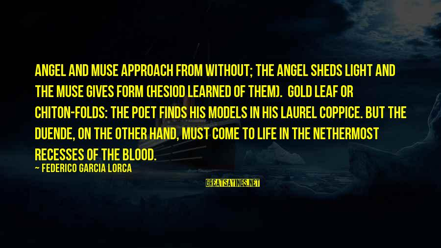 Federico Sayings By Federico Garcia Lorca: Angel and Muse approach from without; the Angel sheds light and the Muse gives form
