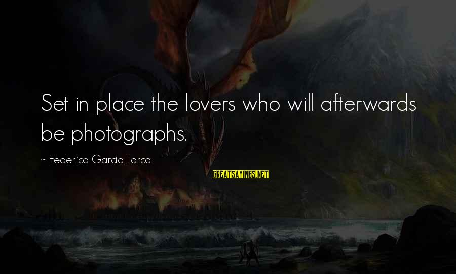 Federico Sayings By Federico Garcia Lorca: Set in place the lovers who will afterwards be photographs.