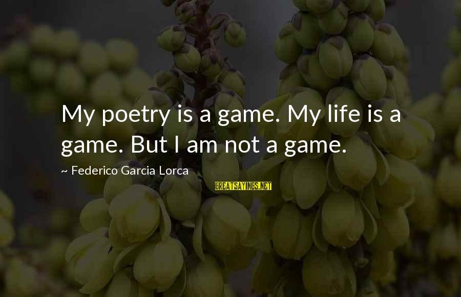 Federico Sayings By Federico Garcia Lorca: My poetry is a game. My life is a game. But I am not a