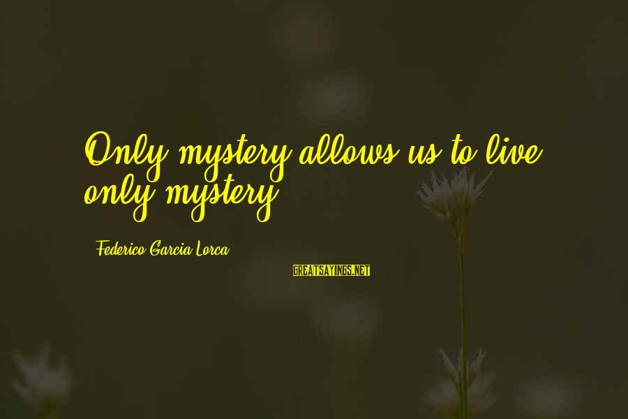 Federico Sayings By Federico Garcia Lorca: Only mystery allows us to live, only mystery.