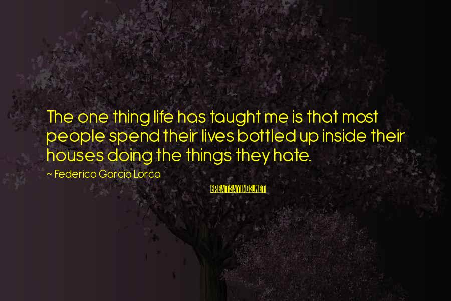 Federico Sayings By Federico Garcia Lorca: The one thing life has taught me is that most people spend their lives bottled