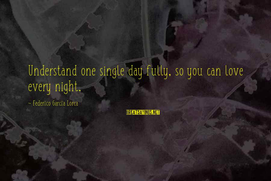 Federico Sayings By Federico Garcia Lorca: Understand one single day fully, so you can love every night.