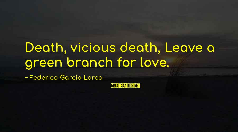 Federico Sayings By Federico Garcia Lorca: Death, vicious death, Leave a green branch for love.