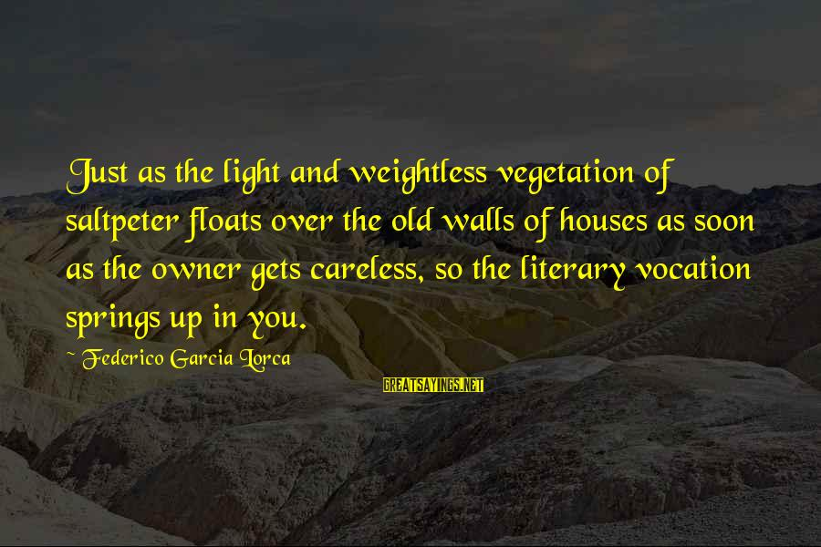Federico Sayings By Federico Garcia Lorca: Just as the light and weightless vegetation of saltpeter floats over the old walls of