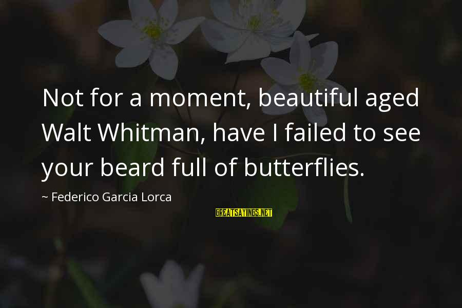 Federico Sayings By Federico Garcia Lorca: Not for a moment, beautiful aged Walt Whitman, have I failed to see your beard