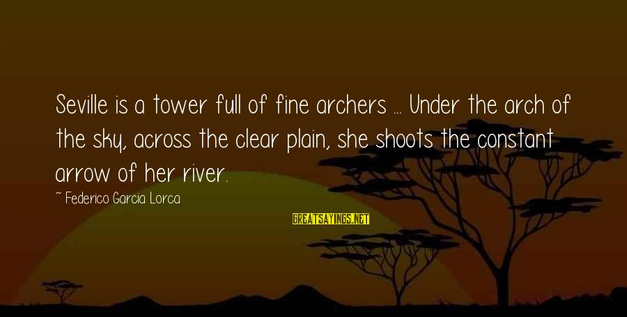 Federico Sayings By Federico Garcia Lorca: Seville is a tower full of fine archers ... Under the arch of the sky,