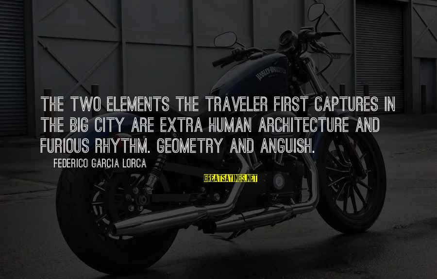 Federico Sayings By Federico Garcia Lorca: The two elements the traveler first captures in the big city are extra human architecture