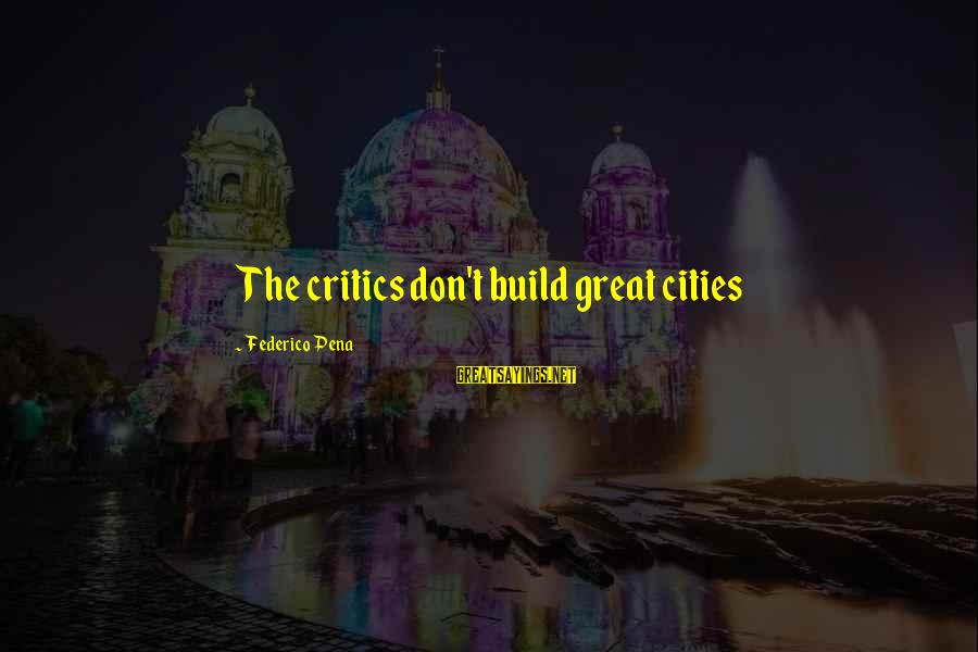 Federico Sayings By Federico Pena: The critics don't build great cities