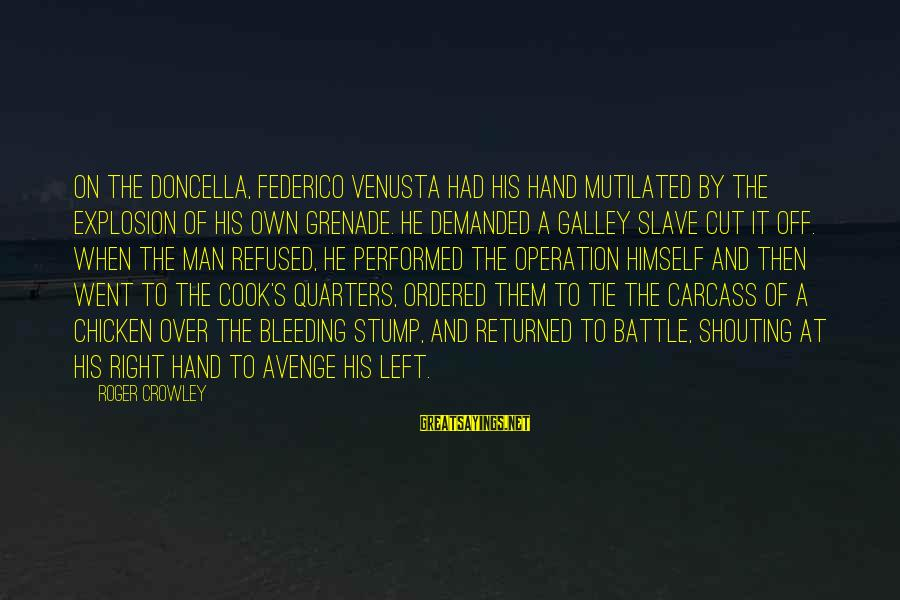 Federico Sayings By Roger Crowley: On the Doncella, Federico Venusta had his hand mutilated by the explosion of his own