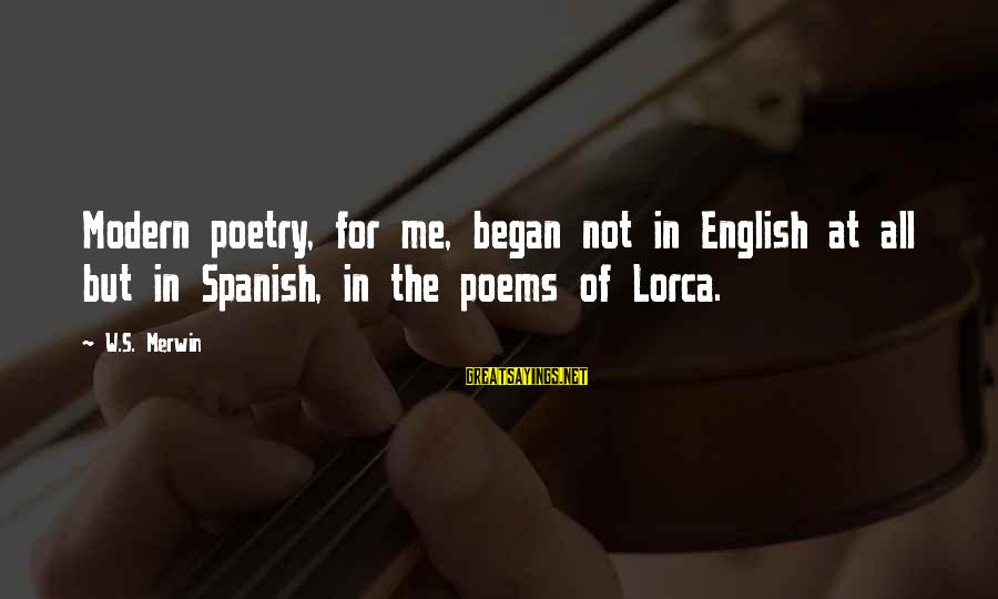 Federico Sayings By W.S. Merwin: Modern poetry, for me, began not in English at all but in Spanish, in the
