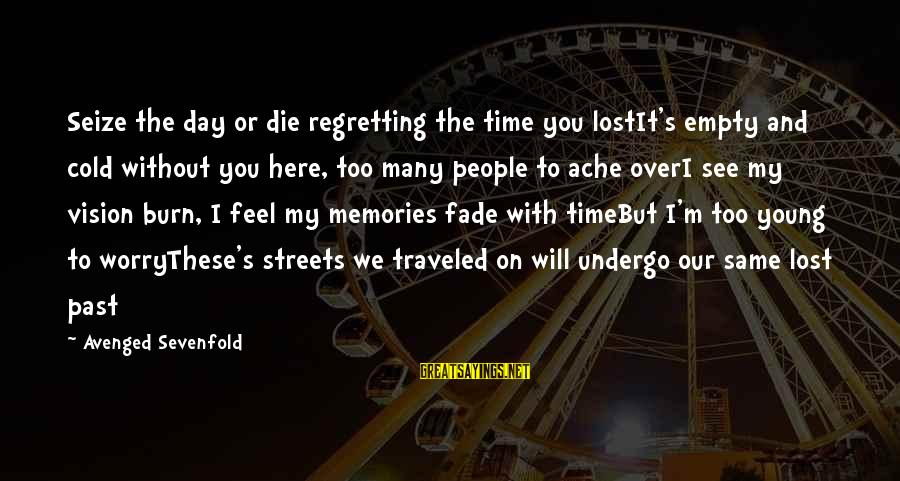 Feel Lost Without You Sayings By Avenged Sevenfold: Seize the day or die regretting the time you lostIt's empty and cold without you