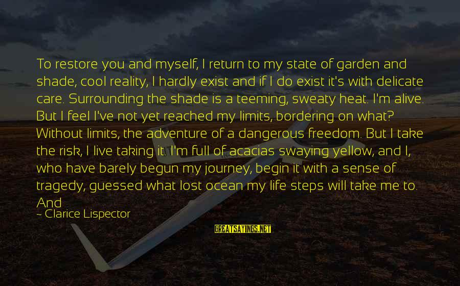 Feel Lost Without You Sayings By Clarice Lispector: To restore you and myself, I return to my state of garden and shade, cool