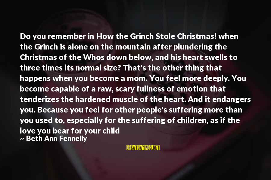 Feel So Alone Sayings By Beth Ann Fennelly: Do you remember in How the Grinch Stole Christmas! when the Grinch is alone on