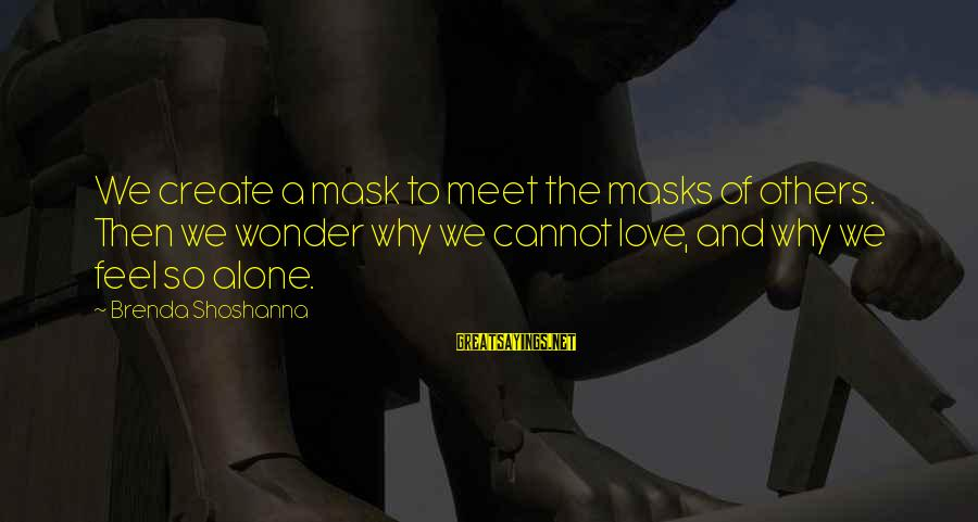 Feel So Alone Sayings By Brenda Shoshanna: We create a mask to meet the masks of others. Then we wonder why we