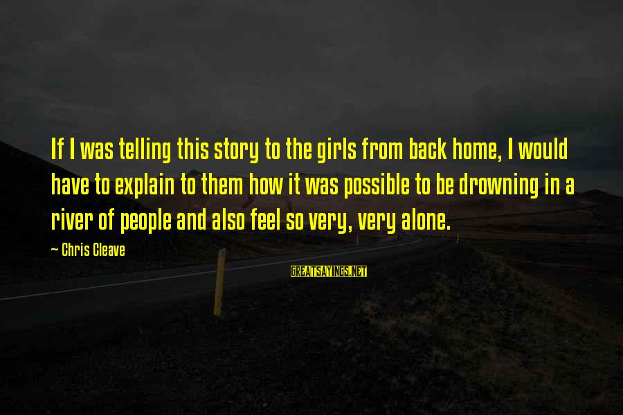 Feel So Alone Sayings By Chris Cleave: If I was telling this story to the girls from back home, I would have
