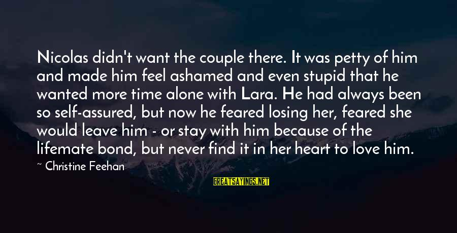 Feel So Alone Sayings By Christine Feehan: Nicolas didn't want the couple there. It was petty of him and made him feel