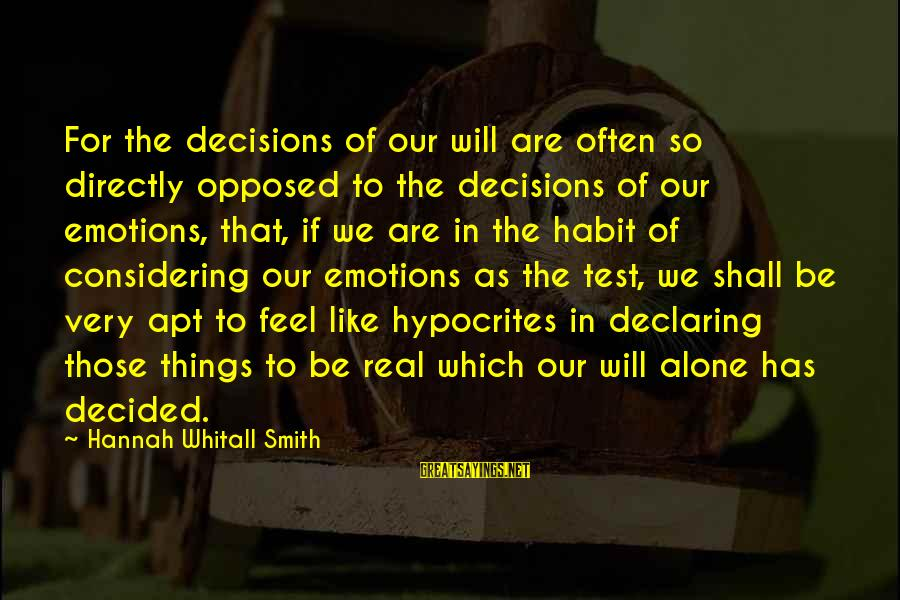 Feel So Alone Sayings By Hannah Whitall Smith: For the decisions of our will are often so directly opposed to the decisions of