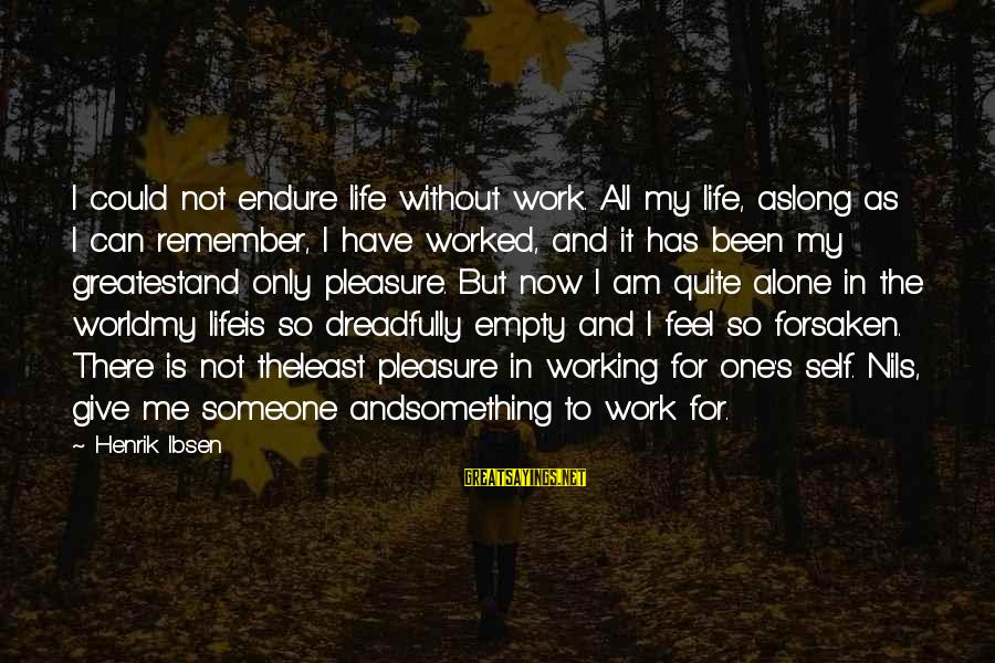 Feel So Alone Sayings By Henrik Ibsen: I could not endure life without work. All my life, aslong as I can remember,