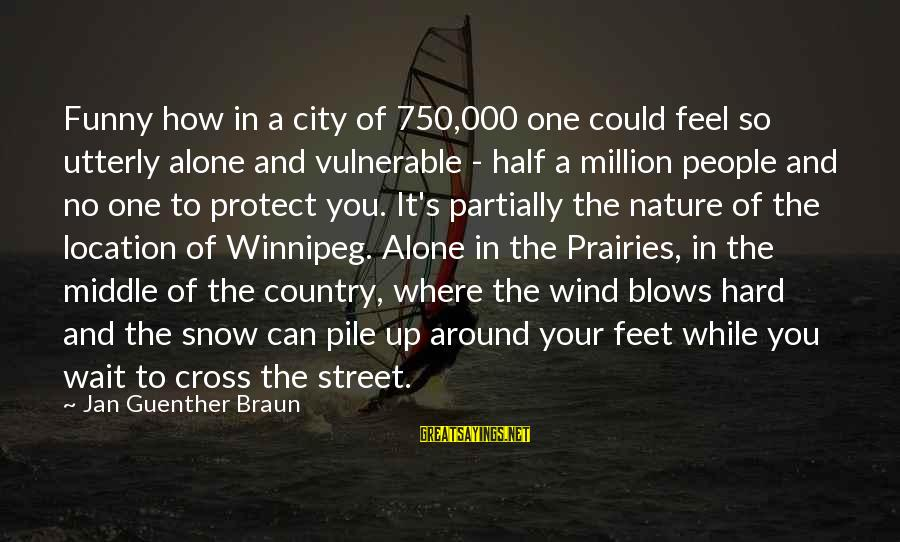 Feel So Alone Sayings By Jan Guenther Braun: Funny how in a city of 750,000 one could feel so utterly alone and vulnerable
