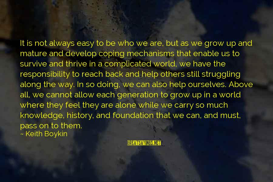 Feel So Alone Sayings By Keith Boykin: It is not always easy to be who we are, but as we grow up