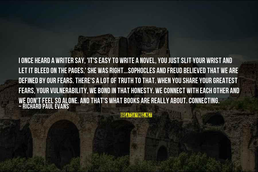 Feel So Alone Sayings By Richard Paul Evans: I once heard a writer say, 'It's easy to write a novel, you just slit