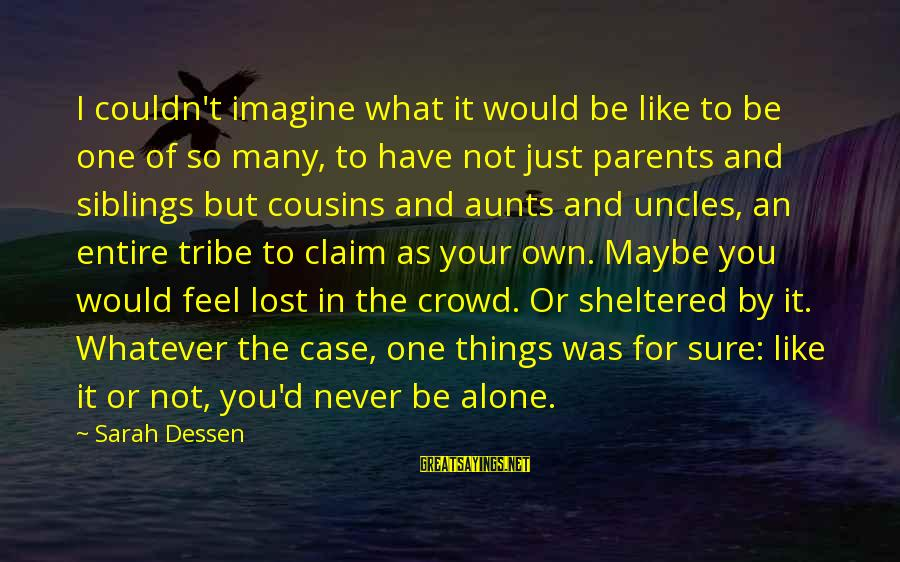 Feel So Alone Sayings By Sarah Dessen: I couldn't imagine what it would be like to be one of so many, to