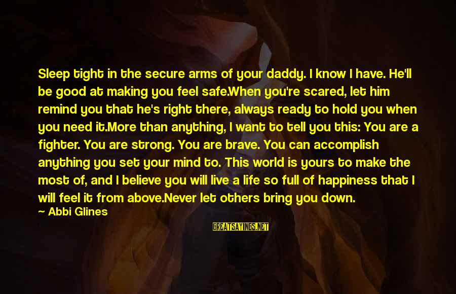 Feel So Let Down Sayings By Abbi Glines: Sleep tight in the secure arms of your daddy. I know I have. He'll be