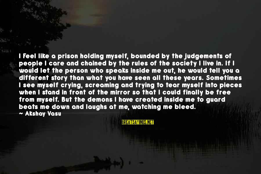 Feel So Let Down Sayings By Akshay Vasu: I Feel like a prison holding myself, bounded by the judgements of people I care