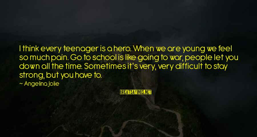 Feel So Let Down Sayings By Angelina Jolie: I think every teenager is a hero. When we are young we feel so much
