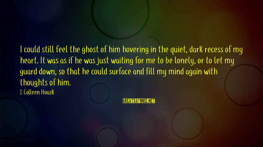 Feel So Let Down Sayings By Colleen Houck: I could still feel the ghost of him hovering in the quiet, dark recess of