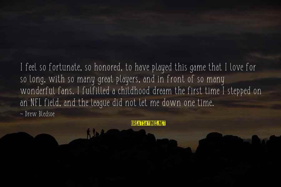 Feel So Let Down Sayings By Drew Bledsoe: I feel so fortunate, so honored, to have played this game that I love for