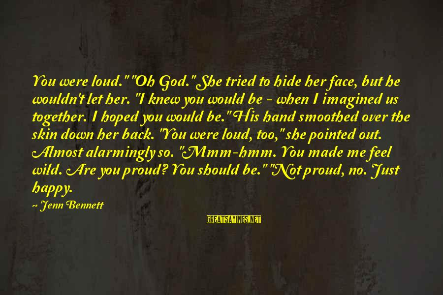 """Feel So Let Down Sayings By Jenn Bennett: You were loud."""" """"Oh God."""" She tried to hide her face, but he wouldn't let"""