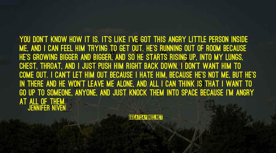 Feel So Let Down Sayings By Jennifer Niven: You don't know how it is. It's like I've got this angry little person inside