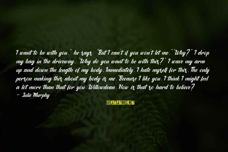 "Feel So Let Down Sayings By Julie Murphy: I want to be with you,"" he says. ""But I can't if you won't let"