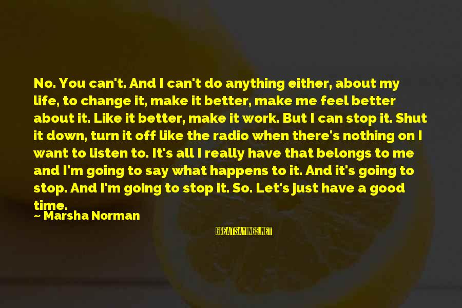 Feel So Let Down Sayings By Marsha Norman: No. You can't. And I can't do anything either, about my life, to change it,